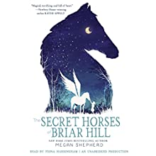 The Secret Horses of Briar Hill Audiobook by Megan Shepherd Narrated by Fiona Hardingham