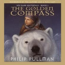 The Golden Compass: His Dark Materials, Book 1 (       UNABRIDGED) by Philip Pullman Narrated by Philip Pullman, full cast