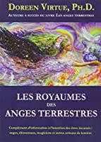 Les royaumes des anges terrestres - Complément d'information à l'intention des êtres incarnés : anges, élémentals, magiciens et autres artisans de lumière