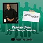 Wayne Dyer - Passion Changes Everything: Conversations with the Best Entrepreneurs on the Planet | Wayne Dyer