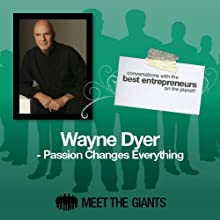 Wayne Dyer - Passion Changes Everything: Conversations with the Best Entrepreneurs on the Planet Speech by Wayne Dyer Narrated by Janet Attwood