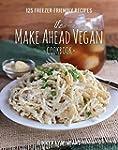 The Make Ahead Vegan Cookbook: 125 Fr...