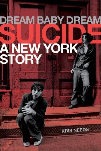 Suicide: Dream Baby Dreams : A New York City Story