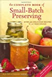 img - for The Complete Book of Small-Batch Preserving: Over 300 Recipes to Use Year-Round by Topp, Ellie, Howard, Margaret (2007) Hardcover book / textbook / text book