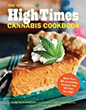 The Official High Times Cannabis Cookbook: More Than 50 Irresistible Recipes That Will Get You High