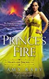 Prince's Fire: The Hearts and Thrones Series by Amy Raby