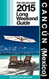 Cancun (Mexico) - The Delaplaine 2015 Long Weekend Guide (Long Weekend Guides)