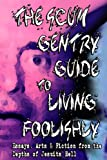 img - for The Scum Gentry Guide to Living Foolishly: Essays, Arts & Fiction from the Depths of Jesuits' Hell book / textbook / text book