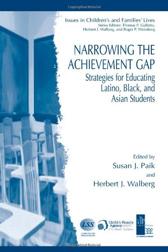 Narrowing the Achievement Gap: Strategies for Educating Latino, Black, and Asian Students (Issues in Children's and Families' Lives)