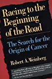 Racing to the Beginning of the Road: The Search for the Origin of Cancer (0716732831) by Weinberg, Robert A.