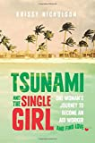 Tsunami and the Single Girl: One Woman's Journey to Become an Aid Worker and Find Love Krissy Nicholson