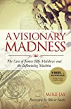 img - for A Visionary Madness: The Case of James Tilly Matthews and the Influencing Machine book / textbook / text book