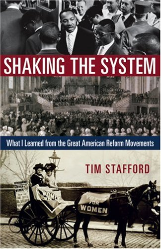 Shaking the System: What I Learned from the Great American Reform Movements, Tim Stafford