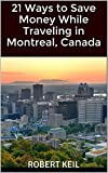 21 Ways to Save Money While Traveling in Montreal, Canada