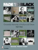 Fade to Black: Graveside Memories of Hollywood Greats 1927 -1950