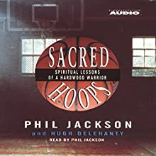 Sacred Hoops: Spiritual Lessons of a Hardwood Warrior Audiobook by Phil Jackson, Hugh Delehanty Narrated by Phil Jackson