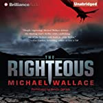The Righteous: Righteous Series, Book 1 (       UNABRIDGED) by Michael Wallace Narrated by Arielle DeLisle