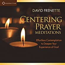 Centering Prayer Meditations: Effortless Contemplation to Deepen Your Experience of God  by David Frenette Narrated by David Frenette