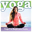 Yoga: An Absolute Yoga for Beginners Guide (       UNABRIDGED) by Sam Siv Narrated by Ambyr Rose