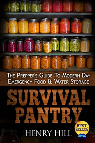 Survival Pantry: The Prepper's Guide To Modern Day Emergency Food & Water Storage (Canning, Recipes, Cookbook) by Henry Hill
