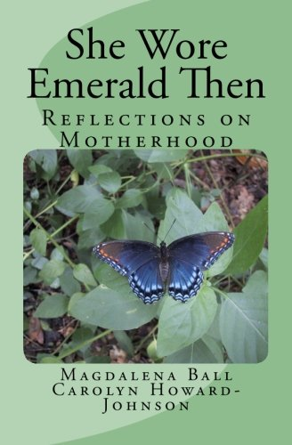 Book: She Wore Emerald Then - Reflections On Motherhood by Carolyn Howard-Johnson, Magdalena Ball & May Lattanzio (Photographer)