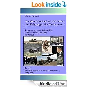 Vom Persischen Golf nach Afghanistan 1991-2001 (Vom Raketenschach der Kubakrise zum Krieg gegen den Terrorismus, Band 7) (German Edition)