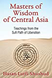 Masters of Wisdom of Central Asia: Teachings from the Sufi Path of Liberation