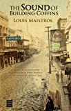 The Sound of Building Coffins [Hardcover] [2009] (Author) Louis Maistros