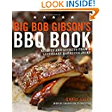 Big Bob Gibson's BBQ Book: Recipes and Secrets from a Legendary Barbecue Joint by Chris Lilly