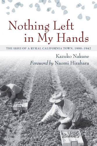 Nothing Left In My Hands: The Issei of a Rural California Town, 1900-1942 (Baytree Books)