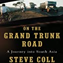 On the Grand Trunk Road: A Journey into South Asia (       UNABRIDGED) by Steve Coll Narrated by Fajer Al-Kaisi