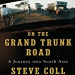 On the Grand Trunk Road: A Journey into South Asia | Steve Coll