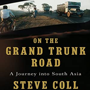 On the Grand Trunk Road: A Journey into South Asia | [Steve Coll]