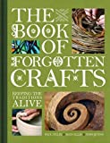 img - for The Book of Forgotten Crafts: Keeping the Traditions Alive by Quinn, Tom, Ellis, Sian, Felix, Paul (2011) Hardcover book / textbook / text book