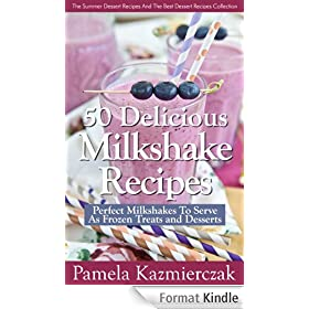 50 Delicious Milkshake Recipes - Perfect Milkshakes To Serve As Frozen Treats and Desserts (The Summer Dessert Recipes And The Best Dessert Recipes Collection Book 3) (English Edition)