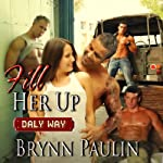 Fill Her Up: Daly Way, Book 3 | Brynn Paulin