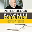 Flawless Consulting: A Guide to Getting Your Expertise Used, Third Edition Audiobook by Peter Block Narrated by Erik Synnestvedt