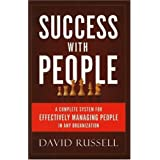 Success with People: A Complete System for Effectively Managing People in Any Organization ~ David Russell