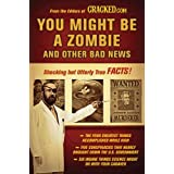 You Might Be a Zombie and Other Bad News: Shocking but Utterly True Factsby Cracked.com