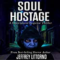 Soul Hostage Audiobook by Jeffrey Littorno Narrated by Troy McElfresh