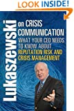Lukaszewski on Crisis Communication: What Your CEO Needs to Know About Reputation Risk and Crisis Management (c2013)