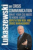 img - for Lukaszewski on Crisis Communication: What Your CEO Needs to Know About Reputation Risk and Crisis Management (c2013) book / textbook / text book
