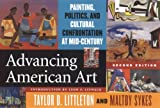 By Taylor D. Littleton - Advancing American Art: Painting, Politics, and Cultural Confrontation at Mid-Century: 2nd (second) Edition