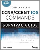 Todd Lammles CCNA/CCENT IOS Commands Survival Guide: Exams 100-101, 200-101, and 200-120