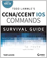 Todd Lammle's CCNA/CCENT IOS Commands Survival Guide, 2nd Edition Front Cover