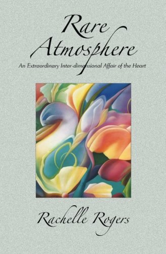 Rare Atmosphere: An Extraordinary Inter-dimensional Affair of the Heart PDF