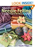 Indygo Junction's Needle Felting: 22 Stylish Projects for Home and Fashion