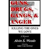 Guns, Drugs, Gangs, & Anger: Killing The Ones We Love