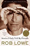 Stories I Only Tell My Friends An Autobiography by Lowe, Rob [St. Martins Griffin,2012] (Paperback) Reprint Edition