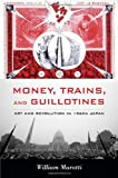 """William Marotti, """"Money, Trains, and Guillotines: Art and Revolution in 1960s Japan"""" (Duke UP, 2013)"""